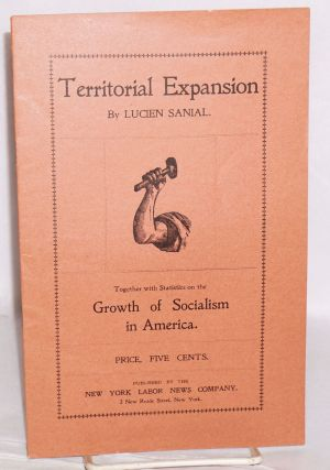Territorial expansion; together with statistics on the growth of socialism in America. Lucien Sanial