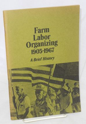 Farm labor organizing, 1905-1967; a brief history. National Advisory Committee on Farm Labor