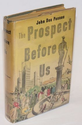 The Prospect Before Us. John Dos Passos, Micky Strobel