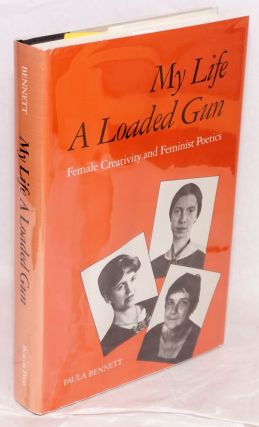 My Life a Loaded Gun: female creativity and feminist poetics. Paula Bennett