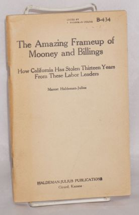 The amazing frameup of Mooney and Billings; how California has stolen thirteen years from these...