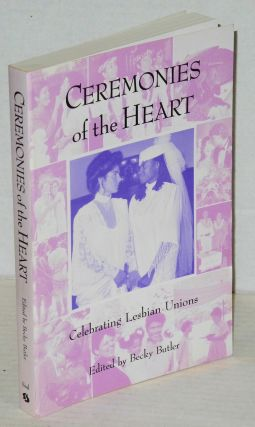 Ceremonies of the heart; celebrating lesbian unions. Becky Butler.