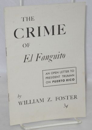 The crime of El Fanguito; an open letter to President Truman on Puerto Rico. William Z. Foster
