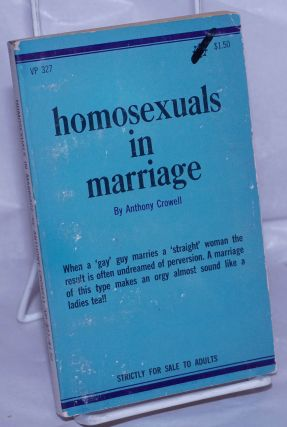 Homosexuals in Marriage. Anthony Crowell