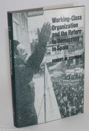 Working-class organization and the return to democracy in Spain. Robert M. Fishman