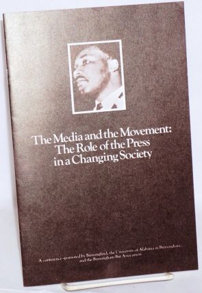 The media and the movement: the role of the press in a changing society, a conference sponsored...