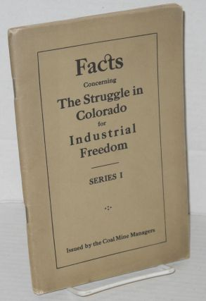 Facts concerning the struggle in Colorado for industrial freedom. Committee of Coal Mine Managers