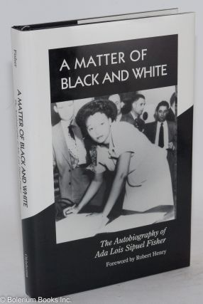 A matter of Black and White; the autobiography of Ada Lois Sipuel Fisher, foreword by Robert...