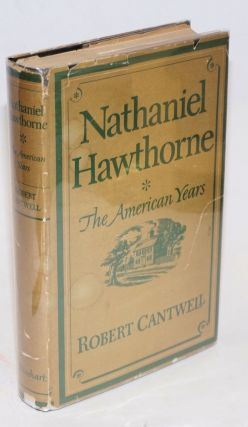Nathaniel Hawthorne; the American years. Robert Cantwell