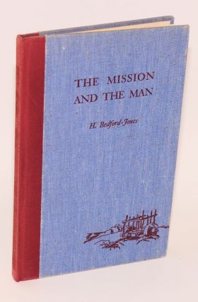 The Mission and the Man: the story of San Juan Capistrano. H. Bedford-Jones, June Simonds
