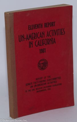 Eleventh report un-American activities in California, 1961. Report of the Senate Fact-Finding...