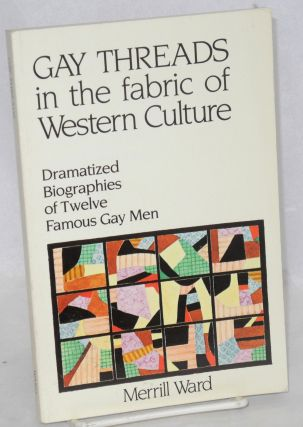 Gay threads in the fabric of western culture; dramatized biographies of famous gay men. Merrill Ward