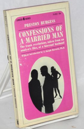 Confessions of a Married Man; the frank revelations, taken from an analyst's files, of a bisexual...