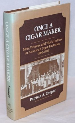 Once a cigar maker; men, women, and work culture in American cigar factories, 1900-1919. Patricia...