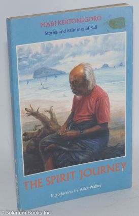 The spirit journey; stories and paintings of Bali; introduction by Alice Walker. Alice Walker,...