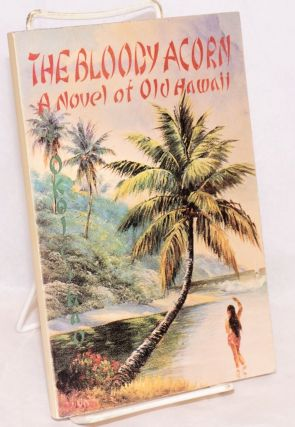 The bloody acorn; a novel of old Hawaii. Jerry J. Okoleihao