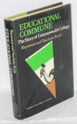 Educational commune; the story of Commonwealth College. Raymond Koch, Charlotte Koch