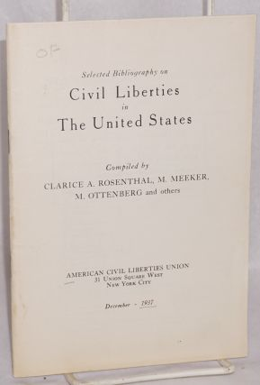 Selected bibliography on civil liberties in the United States. Compiled by Clarice A. Rosenthal,...