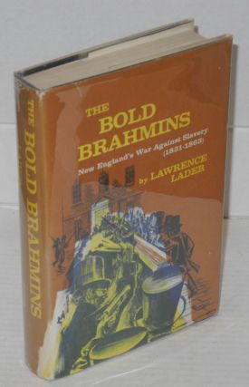 The bold brahmins; New England's war against slavery: 1831-1863. Lawrence Lader