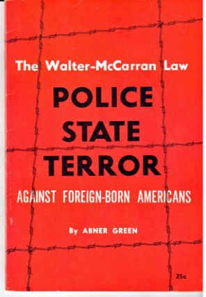 The Walter-McCarran Law, police - state terror against foreign-born Americans