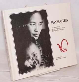Passages: an anthology of the Southeast Asian refugee experience. Kaysuyo K. Howard, comp
