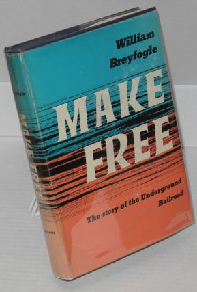 Make free; the story of the Underground Railroad. William Breyfogle