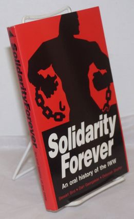 Solidarity Forever: an oral history of the IWW. Stewart Bird, Dan Georgakas, Utah Phillips...