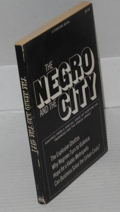 The Negro and the city; adapted from a special issue of FORTUNE on: 'Business and the Urban Crisis'