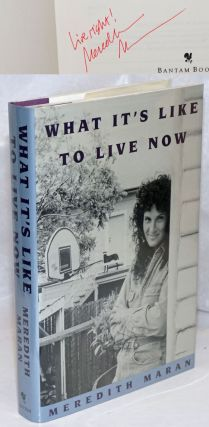 What's It's Like To Live Now [signed]. Meredith Maran