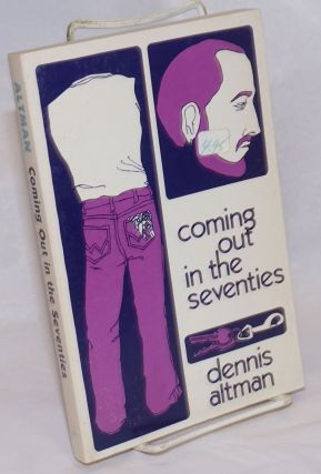 Coming Out in the Seventies. Dennis Altman