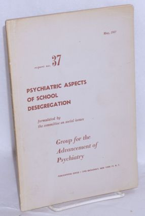 Psychiatric aspects of school desegregation. Group for the Advancement of Psychiatry. Committee...