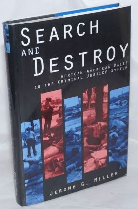 Search and destroy; African-American males in the criminal justice system. Jerome G. Miller