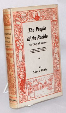 The people of the pueblo; the story of Sonoma. Centennial edition. Celeste G. Murphy
