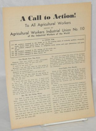 A call to action! To all agricultural workers. IWW Agricultural Workers Industrial Union no. 110