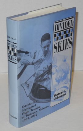 The divided skies; establishing segregated flight training at Tuskegee, Alabama, 1934-1942. Robert J. Jakeman.