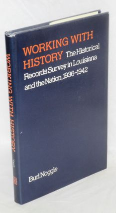 Working with history; the Historical Records Survey in Louisiana and the nation, 1936-1942. Burl...