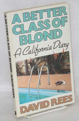 A better class of blond; a California diary. David Rees