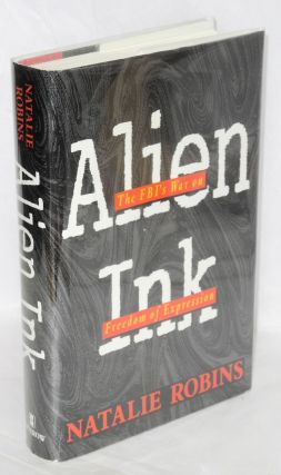 Alien ink; the FBI's war on freedom of expression. Natalie Robins