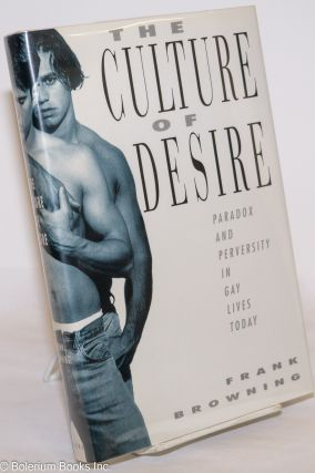 The Culture of Desire: paradox and perversity in gay lives today. Frank Browning