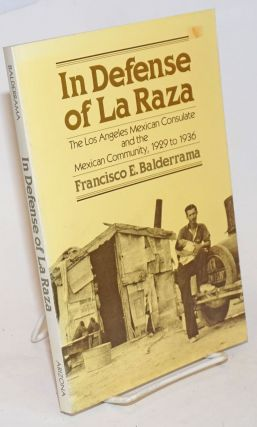 In defense of La Raza; the Los Angeles Mexican consulate and the Mexican community, 1929 to 1936....