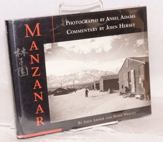 Manzanar; commentary by John Hersey, photogaphs by Ansel Adams. John Armor, Peter Wright