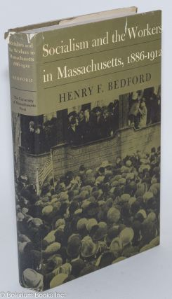 Socialism and the workers in Massachusetts, 1886-1912. Henry F. Bedford.