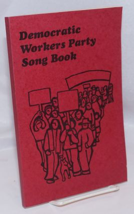 Democratic Workers Party song book. dedicated to our comrades and the comrades and friends of the...