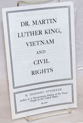 Dr. Martin Luther King, Vietnam and civil rights. Herbert Aptheker
