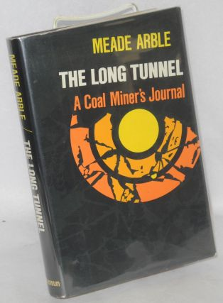 The long tunnel: a coal miner's journal. Meade Arble