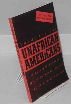 UnAfrican Americans; nineteenth-century black nationalists and the civilizing misison. Tunde Adeleke