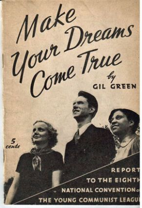 Make your dreams come true; report to the Eighth National Convention of the Young Communist League, U.S.A., New York, May 2, 1937