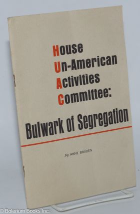 House Un-American Activities Committee: bulwark of segregation. Anne Braden, James Baldwin