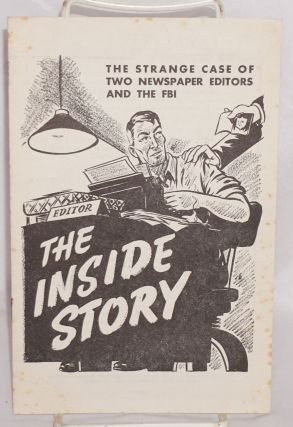 The Inside story; the strange case of two newspaper editors and the FBI. California Emergency...