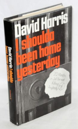 I shoulda been home yesterday. David Harris
